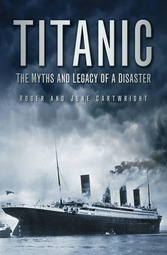 Titanic : the myths and legacy of a disaster