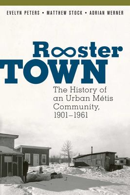 Rooster Town : the history of an urban Métis community, 1901-1961