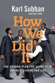 How we did it : the Subban plan for success in hockey, school and life
