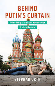Behind Putin's Curtain : Friendships and Misadventures Inside Russia
